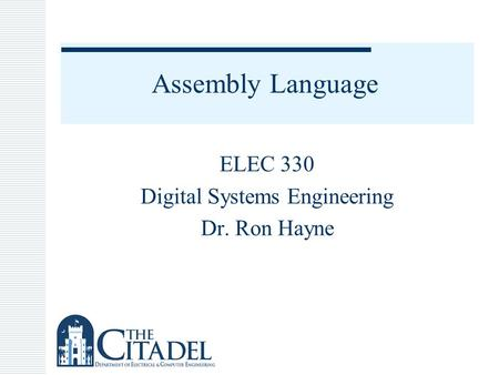 Assembly Language ELEC 330 Digital Systems Engineering Dr. Ron Hayne.