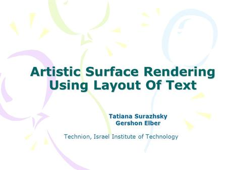 Artistic Surface Rendering Using Layout Of Text Tatiana Surazhsky Gershon Elber Technion, Israel Institute of Technology.