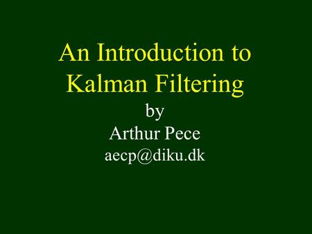 An Introduction to Kalman Filtering by Arthur Pece