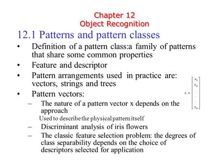Chapter 12 Object Recognition Chapter 12 Object Recognition 12.1 Patterns and pattern classes Definition of a pattern class:a family of patterns that share.