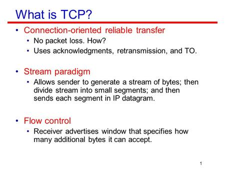 What is TCP? Connection-oriented reliable transfer Stream paradigm