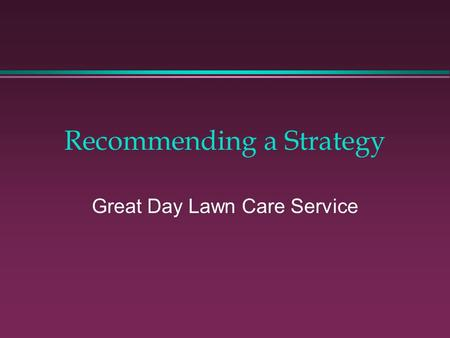Recommending a Strategy Great Day Lawn Care Service.