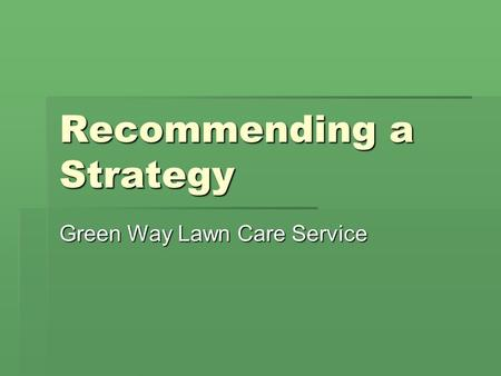 Recommending a Strategy Green Way Lawn Care Service.