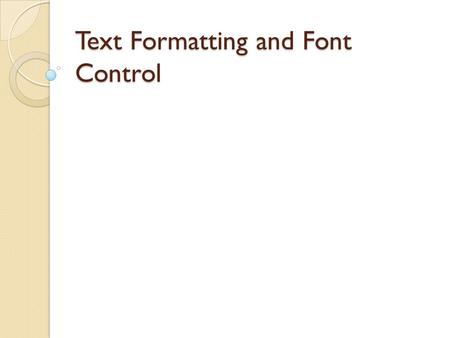 Text Formatting and Font Control. Boldface, Italics, and Special Formatting Way back in the age of the typewriter, we were content with plain text and.