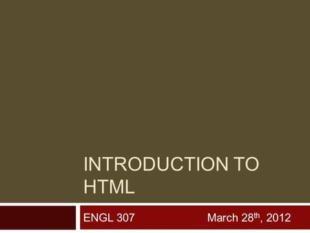 INTRODUCTION TO HTML ENGL 307 March 28 th, 2012. Hyper Text Markup Language What is HTML?