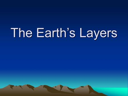 The Earth's Layers. Objective: The learner will be able to identify characteristics of the Earth's layers.