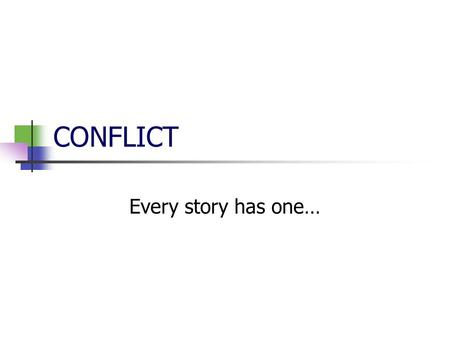 CONFLICT Every story has one…. Conflict Every story has some sort of conflict Conflict is not always an obvious fight between characters.