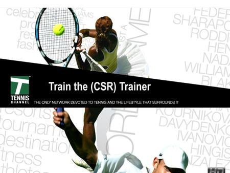Train the (CSR) Trainer. So What's the Big Deal About Tennis? 90 million enthusiasts (90 million people in the U.S. either play, watch or attend tennis.