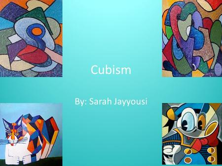 Cubism By: Sarah Jayyousi. What is Cubism? When did it start? an artistic movement in France beginning in 1907 that featured surfaces of geometrical planes.