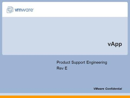 VApp Product Support Engineering Rev E VMware Confidential.