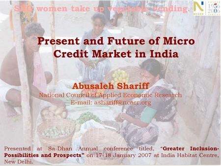 SHG women take up vegetable vending. Present and Future of Micro Credit Market in India Abusaleh Shariff National Council of Applied Economic Research.