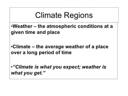"Climate Regions Weather – the atmospheric conditions at a given time and place Climate – the average weather of a place over a long period of time ""Climate."