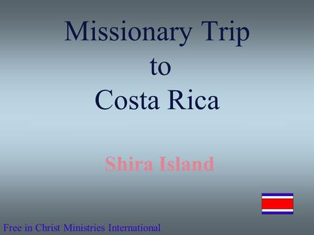 Free in Christ Ministries International Missionary Trip to Costa Rica Shira Island.