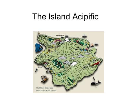 The Island Acipific. Factors Contributing to Climate Location Water Unique Physical Features Wind Pattern.