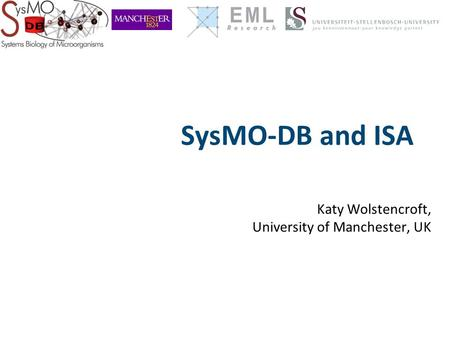 SysMO-DB and ISA Katy Wolstencroft, University of Manchester, UK.