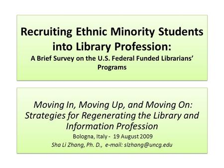 Recruiting Ethnic Minority Students into Library Profession: A Brief Survey on the U.S. Federal Funded Librarians' Programs Moving In, Moving Up, and Moving.
