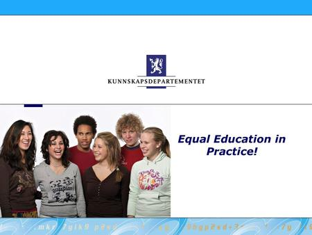 Equal Education in Practice!. 2 Kunnskapsdepartementet Aims for this introduction: Background information on immigrant children in Norway, integration.