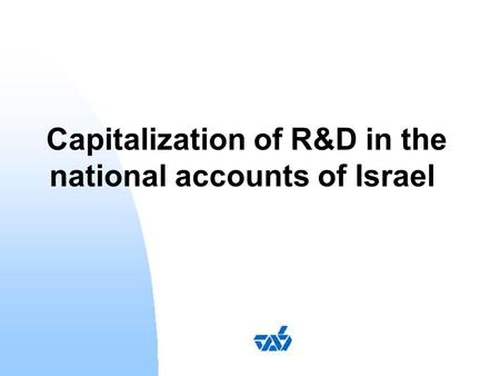 Capitalization of R&D in the national accounts of Israel.