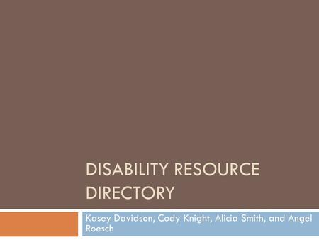DISABILITY RESOURCE DIRECTORY Kasey Davidson, Cody Knight, Alicia Smith, and Angel Roesch.
