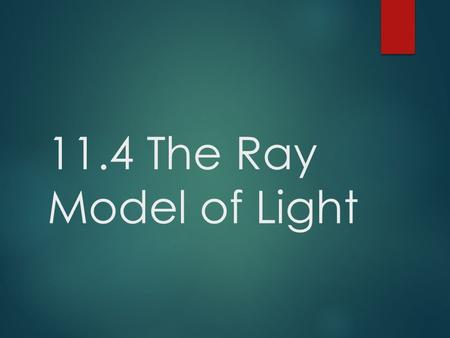 11.4 The Ray Model of Light. Light Ray  A line and arrow representing the direction and straight-line path of light.