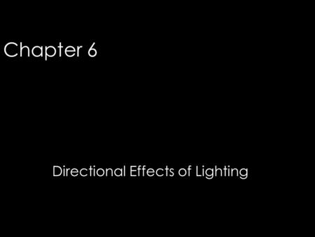 Chapter 6 Directional Effects of Lighting 1. © 2006 Fairchild Publications, Inc. Directional Effects Intensity and direction –An object's appearance –Architectural.