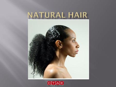 Natural Hair Natural hair can be defined as hair that has had no chemical treatment or services. No relaxer, straightener, no pressing, flatirons, tongs.