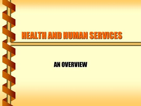 HEALTH AND HUMAN SERVICES AN OVERVIEW. HISTORICAL HIGHLIGHTS DEPARTMENT OF HEALTH AND HUMAN SERVICES.