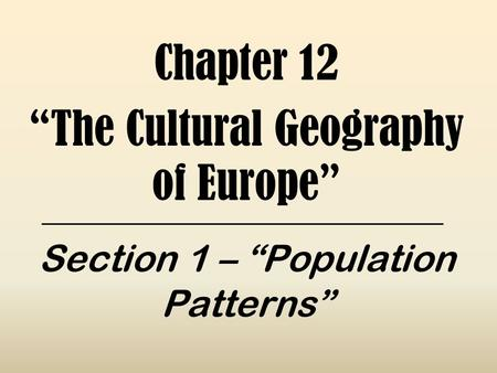 "Chapter 12 ""The Cultural Geography of Europe"" Section 1 – ""Population Patterns"""