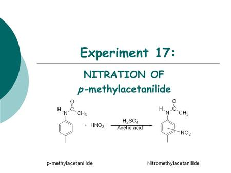 Experiment 17: NITRATION OF p-methylacetanilide. Objectives:  To synthesize methylnitroacetanilide isomers using an electrophilic aromatic substitution.