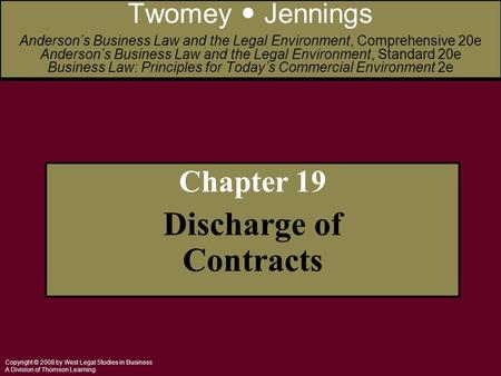 Copyright © 2008 by West Legal Studies in Business A Division of Thomson Learning Chapter 19 Discharge of Contracts Twomey Jennings Anderson's Business.