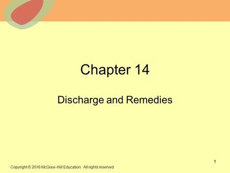 © 2013 The McGraw-Hill Companies, Inc. All rights reserved. Chapter 14 Discharge and Remedies 1 Copyright © 2016 McGraw-Hill Education. All rights reserved.