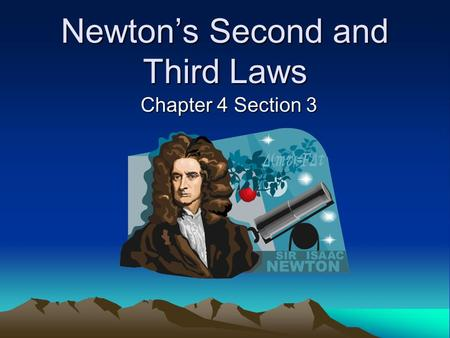 Newton's Second and Third Laws Chapter 4 Section 3.
