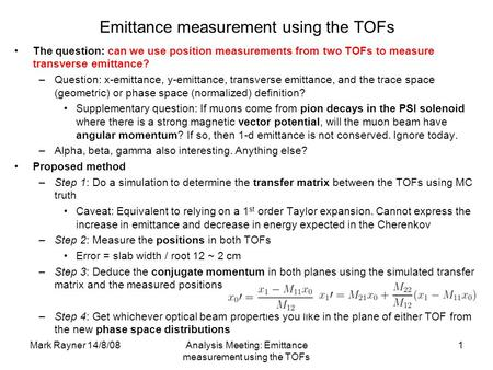 Mark Rayner 14/8/08Analysis Meeting: Emittance measurement using the TOFs 1 Emittance measurement using the TOFs The question: can we use position measurements.