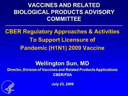 VACCINES AND RELATED BIOLOGICAL PRODUCTS ADVISORY COMMITTEE CBER Regulatory Approaches & Activities To Support Licensure of Pandemic (H1N1) 2009 Vaccine.