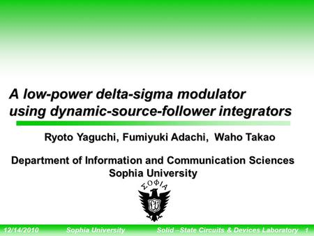 12/14/2010Sophia University Solid –State Circuits & Devices Laboratory 1 A low-power delta-sigma modulator using dynamic-source-follower integrators Ryoto.