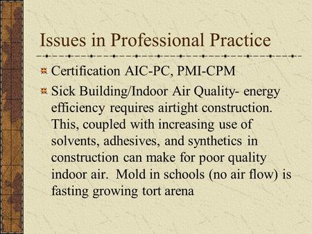Issues in Professional Practice Certification AIC-PC, PMI-CPM Sick Building/Indoor Air Quality- energy efficiency requires airtight construction. This,