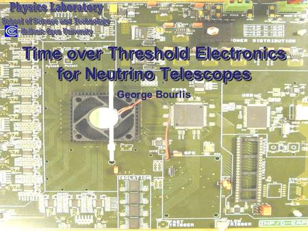 VLVnT09, Athens, Greece, 13-15 October 2009 Time over Threshold Electronics for Neutrino Telescopes George Bourlis.