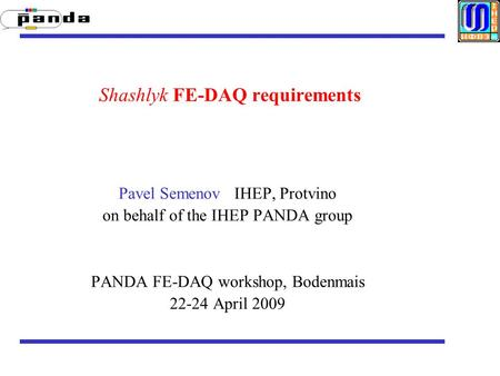 Shashlyk FE-DAQ requirements Pavel Semenov IHEP, Protvino on behalf of the IHEP PANDA group PANDA FE-DAQ workshop, Bodenmais 22-24 April 2009.