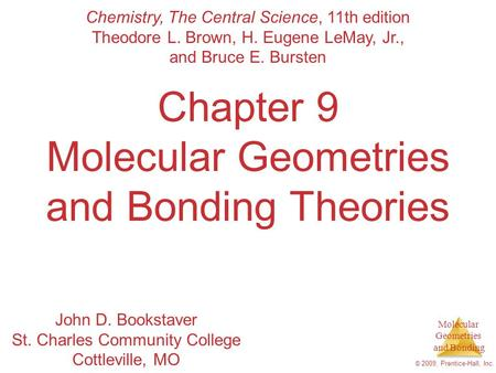 Molecular Geometries and Bonding © 2009, Prentice-Hall, Inc. Chapter 9 Molecular Geometries and Bonding Theories Chemistry, The Central Science, 11th edition.