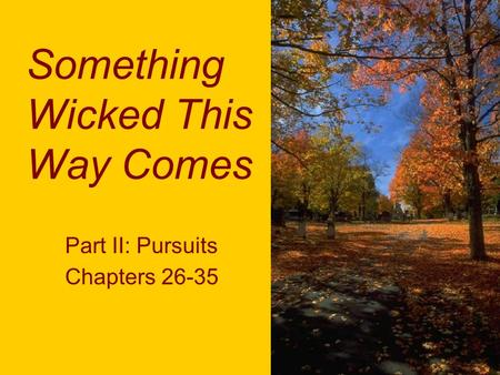 Something Wicked This Way Comes Part II: Pursuits Chapters 26-35.