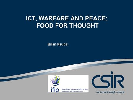 ICT, WARFARE AND PEACE; FOOD FOR THOUGHT Brian Naudé.