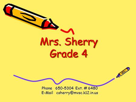 Mrs. Sherry Grade 4 Phone 650-5304 Ext. # 6480