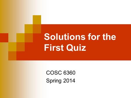 Solutions for the First Quiz COSC 6360 Spring 2014.