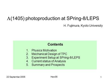 22 September 2005 Haw05 1  (1405) photoproduction at SPring-8/LEPS H. Fujimura, Kyoto University Kyoto University, Japan K. Imai, M. Niiyama Research.