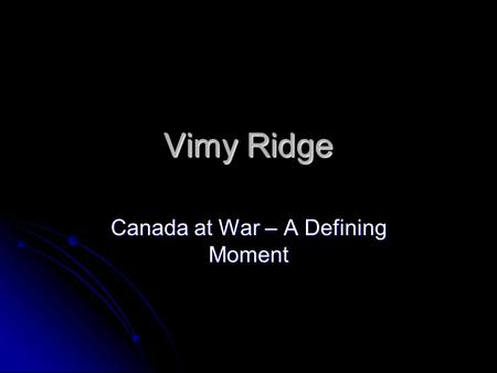 Vimy Ridge Canada at War – A Defining Moment Pictures of the Canadian Corps at the Battle of Vimy Ridge These pictures of the Battle of Vimy Ridge show.