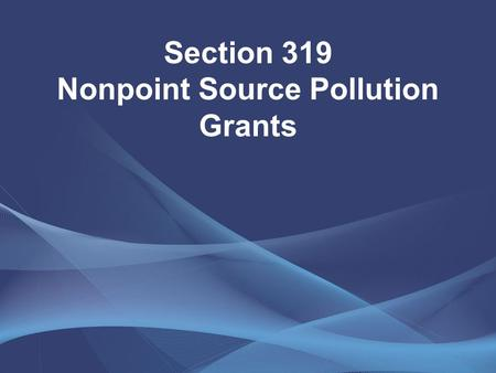Section 319 Nonpoint Source Pollution Grants. Mission --- protect the quality of Nebraska's water resources from nonpoint source pollution and improve.