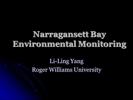 Narragansett Bay Environmental Monitoring Li-Ling Yang Roger Williams University.