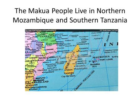 The Makua People Live in Northern Mozambique and Southern Tanzania.
