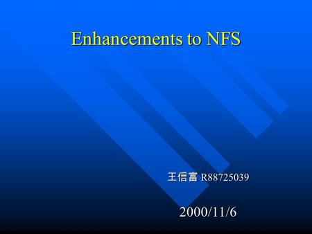 Enhancements to NFS 王信富 R88725039 2000/11/6. Introduction File system modules File system modules –Directory module –File module –Access control module.