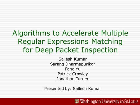 Algorithms to Accelerate Multiple Regular Expressions Matching for Deep Packet Inspection Sailesh Kumar Sarang Dharmapurikar Fang Yu Patrick Crowley Jonathan.